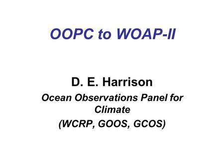 OOPC to WOAP-II D. E. Harrison Ocean Observations Panel for Climate (WCRP, GOOS, GCOS)