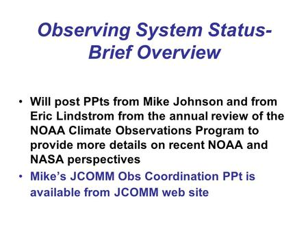 Observing System Status- Brief Overview Will post PPts from Mike Johnson and from Eric Lindstrom from the annual review of the NOAA Climate Observations.