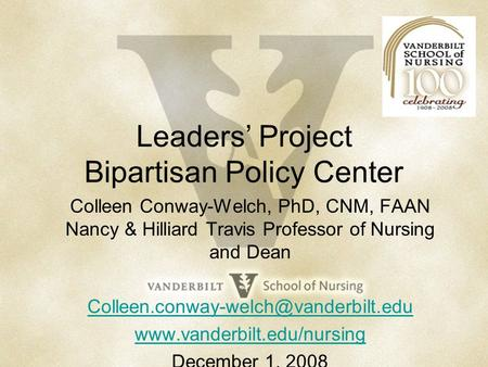 Leaders' Project Bipartisan Policy Center Colleen Conway-Welch, PhD, CNM, FAAN Nancy & Hilliard Travis Professor of Nursing and Dean