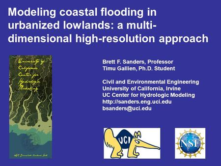 Modeling coastal flooding in urbanized lowlands: a multi- dimensional high-resolution approach Brett F. Sanders, Professor Timu Gallien, Ph.D. Student.