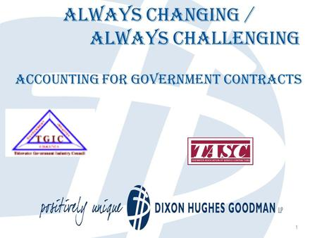 1 Always Changing / Always Challenging Accounting for Government Contracts.