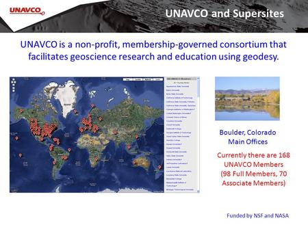 UNAVCO is a non-profit, membership-governed consortium that facilitates geoscience research and education using geodesy. Boulder, Colorado Main Offices.