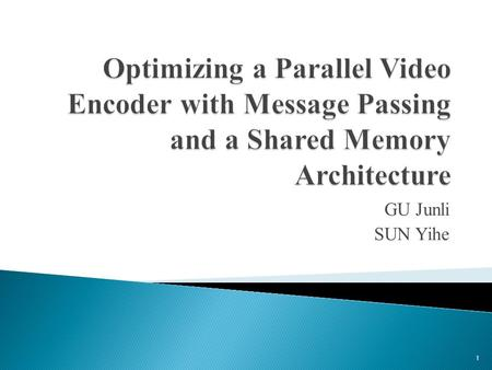 GU Junli SUN Yihe 1.  Introduction & Related work  Parallel encoder implementation  Test results and Analysis  Conclusions 2.