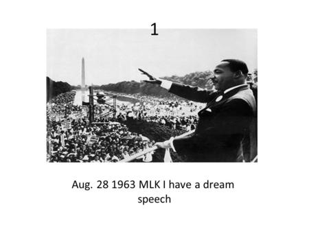 1 Aug. 28 1963 MLK I have a dream speech. 2 2) Nov. 22 1963- Assassination of JFK.