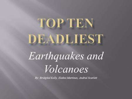 Earthquakes and Volcanoes By: Bridghid Kelly, Elahni Martinez, Andral Scarlett.