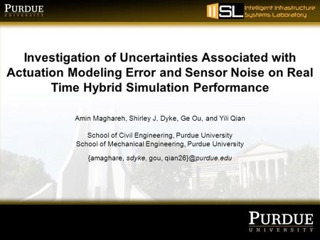 Investigation of Uncertainties Associated with Actuation Modeling Error and Sensor Noise on Real Time Hybrid Simulation Performance Amin Maghareh, Shirley.