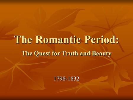 The Romantic Period: The Quest for Truth and Beauty