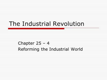 The Industrial Revolution Chapter 25 – 4 Reforming the Industrial World.