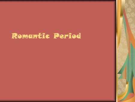 Romantic Period. Romanticism Romanticism originated in the second half of the 18 th century. Romanticism was a reaction to the Industrial Revolution.
