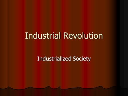 Industrial Revolution Industrialized Society. Quote of the Day The best way to predict the future is to invent it. - Alan Kay The best way to predict.