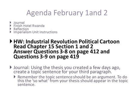 Agenda February 1and 2  Journal  Finish Hotel Rwanda  Reflection  Imperialism Unit Instructions  HW: Industrial Revolution Political Cartoon Read.