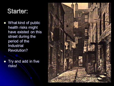 Starter: What kind of public health risks might have existed on this street during the period of the Industrial Revolution? What kind of public health.