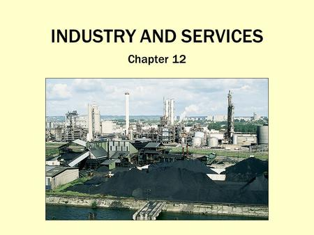 INDUSTRY AND SERVICES Chapter 12. Where Did the Industrial Revolution Begin, and How Did It Diffuse? Industrial Revolution: A series of inventions that.
