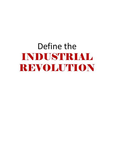 Define the INDUSTRIAL REVOLUTION. Period of rapid growth using machines for manufacturing and production that began in the mid 1700's.