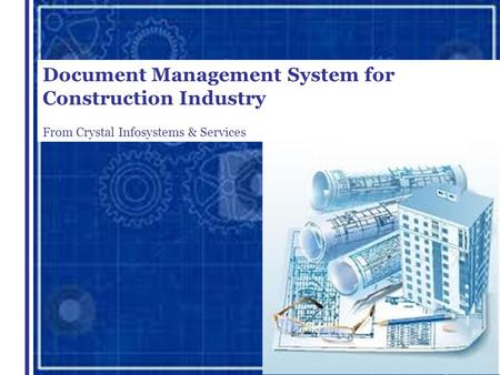 Document Management System for Construction Industry From Crystal Infosystems & Services.
