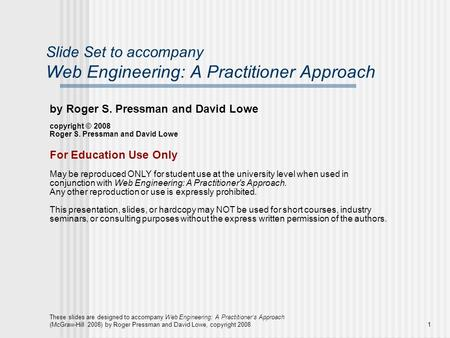 These slides are designed to accompany Web Engineering: A Practitioner's Approach (McGraw-Hill 2008) by Roger Pressman and David Lowe, copyright 20081.