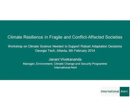 Climate Resilience in Fragile and Conflict-Affected Societies Workshop on Climate Sceince Needed to Support Robust Adaptation Decisions Georgia Tech, Atlanta,