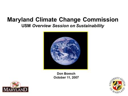 Maryland Climate Change Commission USM Overview Session on Sustainability Don Boesch October 11, 2007.