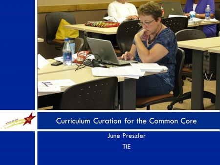June Preszler TIE Curriculum Curation for the Common Core.