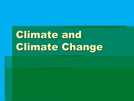 Climate and Climate Change. What Causes Climate?   Climate – The average, year-after-year conditions of temperature, precipitation, winds, and clouds.