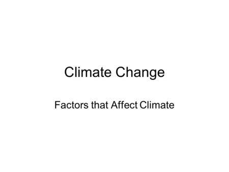 Climate Change Factors that Affect Climate. Atmosphere –The atmosphere of Earth is a layer of gases surrounding the planet Earth that is retained by Earth's.