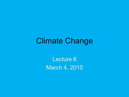 Climate Change Lecture 6 March 4, 2010. Climate Change Assignment Due next Thursday, March 11 2-3 paper <strong>on</strong> climate change and your assigned greenhouse.