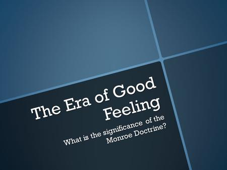 The Era of Good Feeling What is the significance of the Monroe Doctrine?