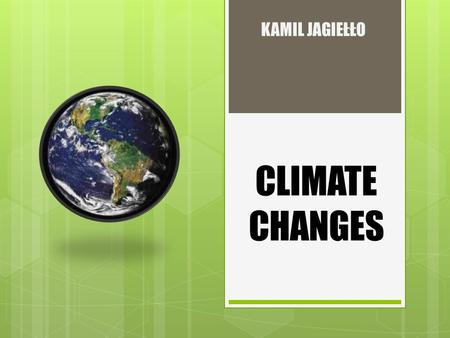 CLIMATE CHANGES KAMIL JAGIEŁŁO. CLIMATE CHANGES Climate change result's from factors such as the amount of incoming solar radiation or internal factors.