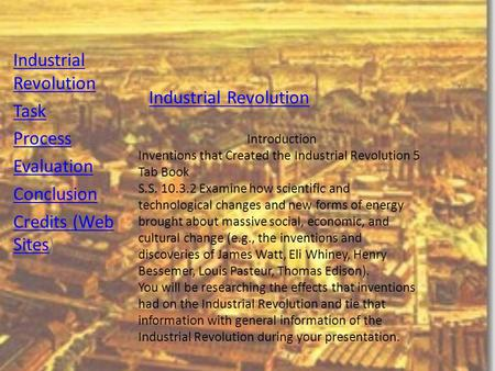 Industrial Revolution Industrial Revolution Task Process Evaluation Conclusion Credits (Web SitesCredits (Web Sites) Introduction Inventions that Created.