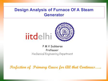 Design Analysis of Furnace Of A Steam Generator P M V Subbarao Professor Mechanical Engineering Department Perfection of Primary Cause for All that Continues…..