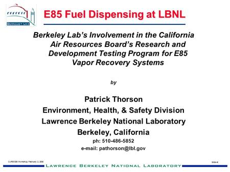 E85 Fuel Dispensing at LBNL CARB E85 Workshop, February 2, 2006 Slide # 1 Berkeley Lab's Involvement in the California Air Resources Board's Research and.