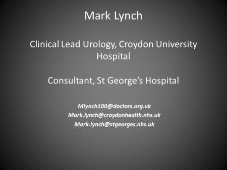 Mark Lynch Clinical Lead Urology, Croydon University Hospital Consultant, St George's Hospital