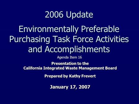 2006 Update Environmentally Preferable Purchasing Task Force Activities and Accomplishments Presentation to the California Integrated Waste Management.