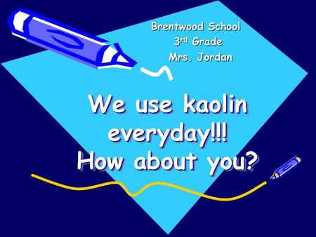 We use kaolin everyday!!! How about you? We use kaolin everyday!!! How about you?We use kaolin everyday!!! How about you? Brentwood School 3rd Grade Mrs.