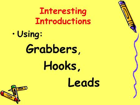Interesting Introductions Using: Grabbers, Hooks, Leads.