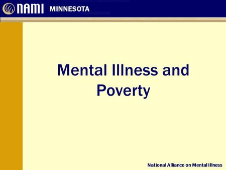 National Alliance on Mental Illness MINNESOTA National Alliance on Mental Illness Mental Illness and Poverty.
