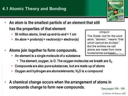 (c) McGraw Hill Ryerson 2007 4.1 Atomic Theory and Bonding An atom is the smallest particle of an element that still has the properties of that element.