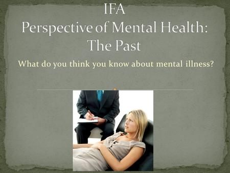 What do you think you know about mental illness?.