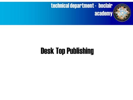 Technical department - boclair academy Desk Top Publishing.