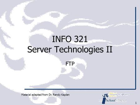 1 INFO 321 Server Technologies II FTP Material adapted from Dr. Randy Kaplan.