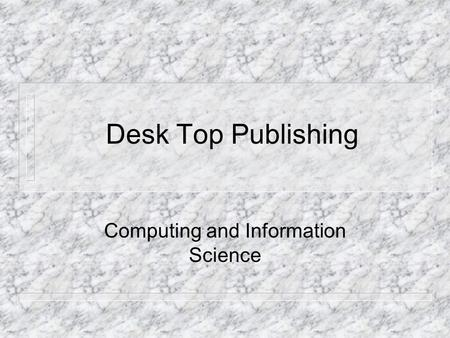 Desk Top Publishing Computing and Information Science.