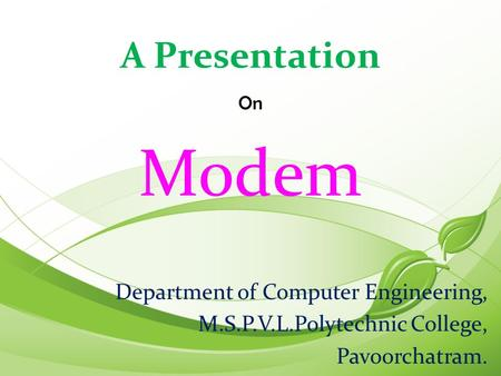 Modem Department of Computer Engineering, M.S.P.V.L.Polytechnic College, Pavoorchatram. A Presentation On.