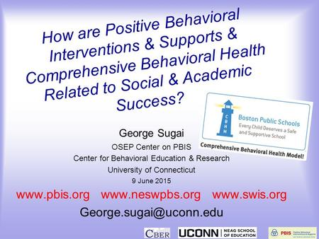 How are Positive Behavioral Interventions & Supports & Comprehensive Behavioral Health Related to Social & Academic Success? George Sugai OSEP Center on.