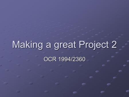 Making a great Project 2 OCR 1994/2360. Design Some candidates dive in, make a database or spreadsheet, then try and make a design afterwards. This won't.