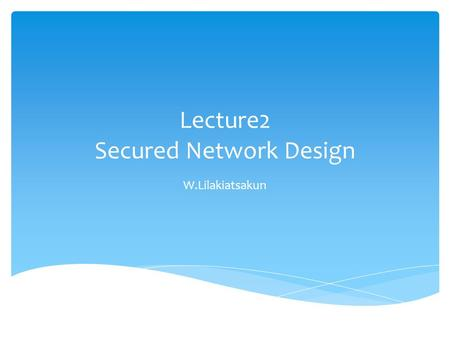 Lecture2 Secured Network Design W.Lilakiatsakun.  ARP  Problems with ARP / Countermeasures  VLAN  Attacking on VLAN / Countermeasures Topics.