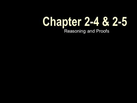 Chapter 2-4 & 2-5 Reasoning and Proofs. Lesson 5 MI/Vocab postulate axiom theorem proof paragraph proof informal proof Identify and use basic postulates.