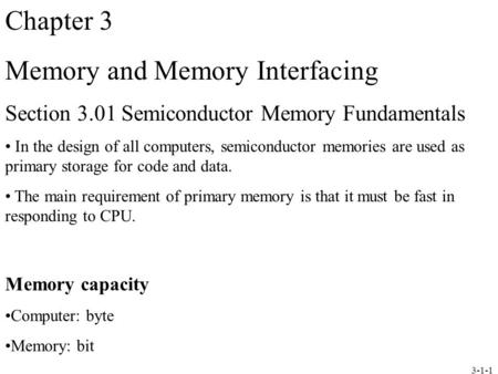 3-1-1 Chapter 3 Memory and Memory Interfacing Section 3.01 Semiconductor Memory Fundamentals In the design of all computers, semiconductor memories are.