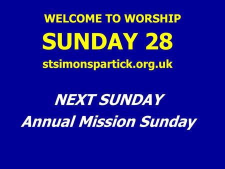 WELCOME TO WORSHIP SUNDAY 28 stsimonspartick.org.uk NEXT SUNDAY Annual Mission Sunday.