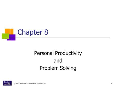 © 2001 Business & Information Systems 2/e1 Chapter 8 Personal Productivity and Problem Solving.