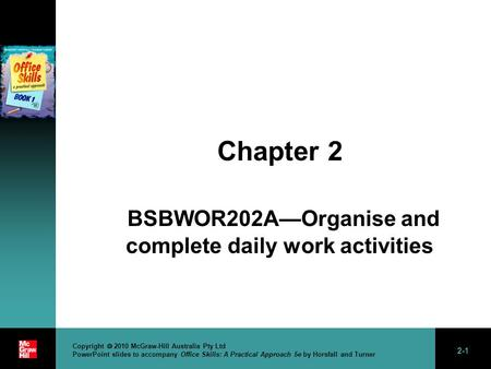 2-1 Copyright  2010 McGraw-Hill Australia Pty Ltd PowerPoint slides to accompany Office Skills: A Practical Approach 5e by Horsfall and Turner Chapter.